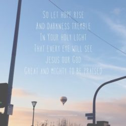 Let hope rise and darkness tremble in your holy light